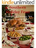 Southern Holiday Feast: Thanksgiving, Christmas, New Year's, Easter & More! (Southern Cooking Recipes Book 27)