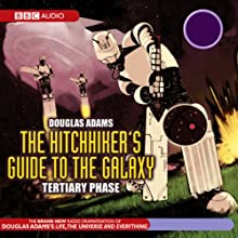 The Hitchhiker's Guide to the Galaxy, The Tertiary Phase (Dramatized) Performance by Douglas Adams Narrated by Simon Jones, Geoffrey McGivern, Full Cast