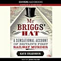 Mr Briggs' Hat: A Sensational Account of Britain's First Railway Murder (       UNABRIDGED) by Kate Colquhoun Narrated by John Telfer