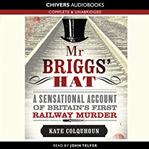 Mr Briggs' Hat: A Sensational Account of Britain's First Railway Murder | [Kate Colquhoun]