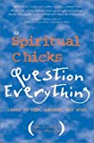 img - for The Spiritual Chicks Question Everything: Learn to Risk, Release, and Soar by Coyne, Tami, Weissman, Karen (2003) Paperback book / textbook / text book