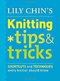 Lily Chin's Knitting Tips & Tricks: Shortcuts and Techniques Every Knitter Should Know