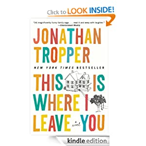 Kindle Daily Deal: This Is Where I Leave You, by Jonathan Tropper. Publisher: Plume (August 6, 2009)