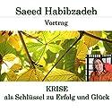 Krise als Schlüssel zu Erfolg und Glück Hörspiel von Saeed Habibzadeh Gesprochen von: Saeed Habibzadeh