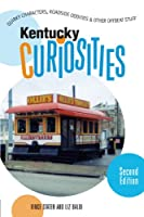 Kentucky Curiosities: Quirky Characters, Roadside Oddities & Other Offbeat Stuff,2nd Edition(Curiosities Series)