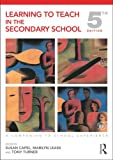 Learning to Teach in the Secondary School: A Companion to School Experience (Learning to Teach Subjects in the Secondary School Series)