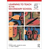 Learning to Teach in the Secondary School: A Companion to School Experience (Learning to Teach Subjects in the Secondary School Series)by Susan Capel