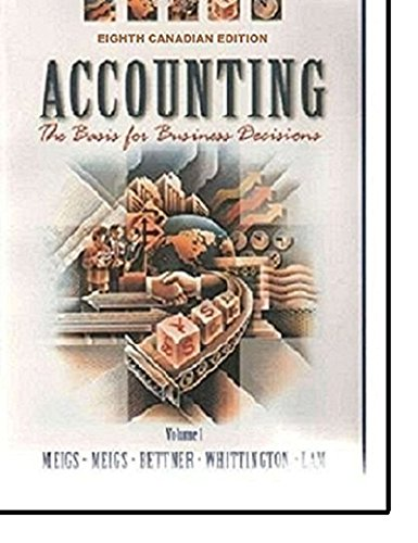 Accounting The Basis for Business Decisions / Meigs & Meigs (McGraw Hill) -- Volume 1, 8th Canadian Edition / Robert Meigs