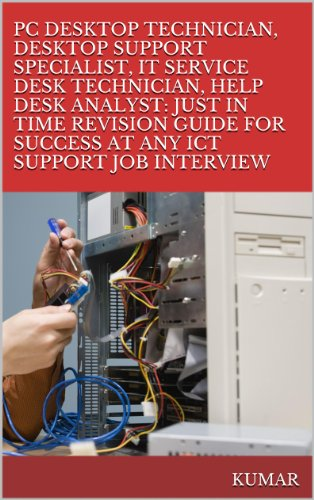PC DESKTOP TECHNICIAN, DESKTOP SUPPORT SPECIALIST, IT SERVICE DESK TECHNICIAN, HELP DESK ANALYST: JUST IN TIME REVISION GUIDE FOR SUCCESS AT ANY ICT SUPPORT JOB INTERVIEW
