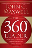 The 360 Degree Leader: Developing Your Influence from Anywhere in the Organization (0785260927) by Maxwell, John C.