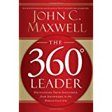 The 360 Degree Leader: Developing Your Influence from Anywhere in the Organization ~ John C. Maxwell