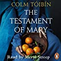 The Testament of Mary (       UNABRIDGED) by Colm Tóibín Narrated by Meryl Streep