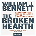 The Broken Hearth: Reversing the Moral Collapse of the American Family (       UNABRIDGED) by William J. Bennett Narrated by Eric Park