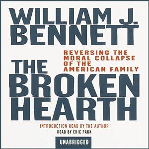The Broken Hearth: Reversing the Moral Collapse of the American Family | [William J. Bennett]