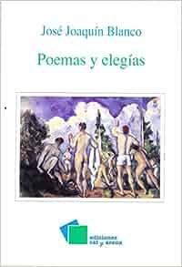Poemas y elegias (Spanish Edition): Jose Joaquin Blanco