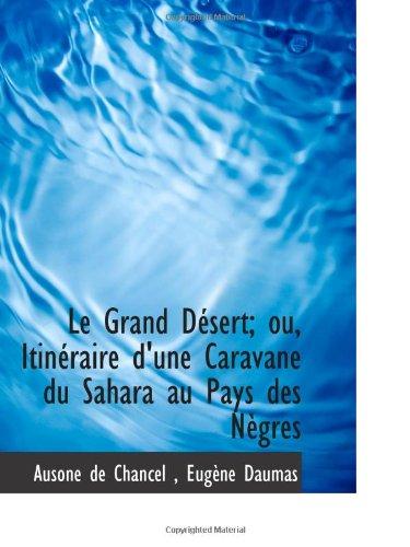 Le Grand Désert; Ou, Itinéraire D'Une Caravane Du Sahara Au Pays Des Nègres (French Edition)