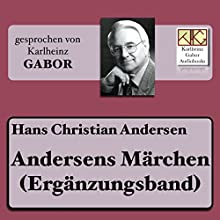 Andersens Märchen (Ergänzungsband) Hörbuch von Hans Christian Andersen Gesprochen von: Karlheinz Gabor