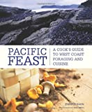Pacific Feast: A Cook's Guide to West Coast Foraging and Cuisine