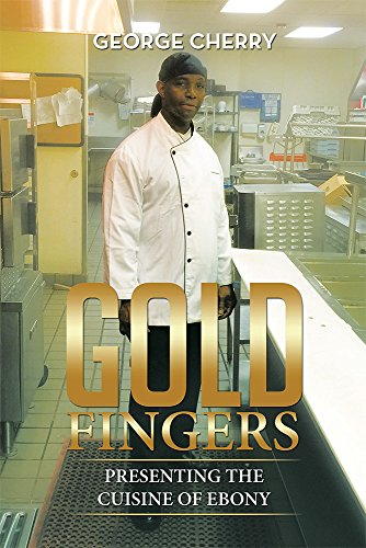 Gold Fingers: Presenting the Cuisine of Ebony by George Cherry
