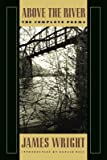 img - for Above the River( The Complete Poems)[ABOVE THE RIVER][Paperback] book / textbook / text book