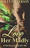Love Her Madly: Emerald Seer III by Violet Patterson