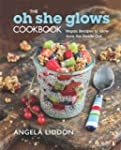 OH SHE GLOWS COOKBOOK: VEGAN RECIPES...