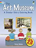 Sylvia Walker The Art Museum: A Sticker Story Coloring Book (Dover Coloring Books)