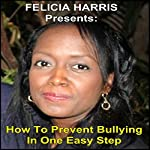 Felicia Harris Presents: How to Prevent Bullying in One Easy Step | Felicia Harris