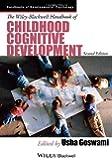 The Wiley-Blackwell Handbook of Childhood Cognitive Development (Blackwell Handbooks of Developmental Psychology) (Wiley Blackwell Handbooks of Developmental Psychology)
