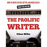 The Prolific Writer: How to Write Faster, Better, and More Easily than Ever Before ~ Ethan Miller