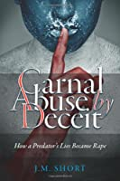 Carnal Abuse by Deceit: How a Predator's Lies Became Rape