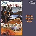 Where Honor Dwells: Appomattox Saga #3 Audiobook by Gilbert Morris Narrated by Maynard Villers