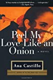 Peel My Love Like an Onion: A Novel (038549677X) by Castillo, Ana
