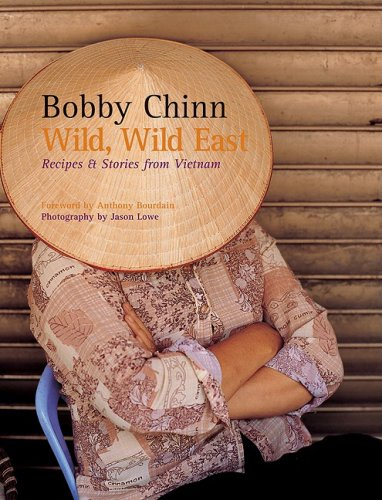 Wild, Wild East: Recipes and Stories from Vietnam by Bobby Chinn