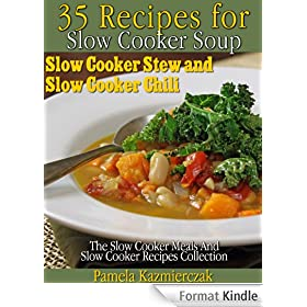 35 Recipes For Slow Cooker Soup, Slow Cooker Stew and Slow Cooker Chili (The Slow Cooker Meals And Slow Cooker Recipes Collection Book 2) (English Edition)