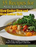 35 Recipes For Slow Cooker Soup, Slow Cooker Stew and Slow Cooker Chili (The Slow Cooker Meals And Crock Pot Recipes Collection)