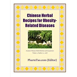 Chinese Herbal Recipes for Obesity-Related Diseases (Journal of Chinese Herbal Medicine and Acupuncture Book 1)