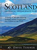 D. Davis Turner A Walk Through the Highlands of Scotland: DISCOVERING THE CAPE WRATH TRAIL. A JOURNEY OF 200 MILES FOLLOWING SCOTLANDS ANCIENT FOOTPATH FROM FORT WILLIAM TO CAPE WRATH