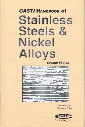 CASTI Handbook of Stainless Steels & Nickel Alloys (2nd Edition), by Stephen Lamb, John E. Bringas