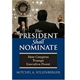 The President Shall Nominate: How Congress Trumps Executive Power ~ Mitchel A. Sollenberger