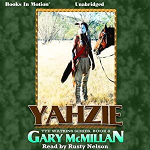 Yahzie: The Tye Watkins Series, Book 8 | [Gary McMillan]
