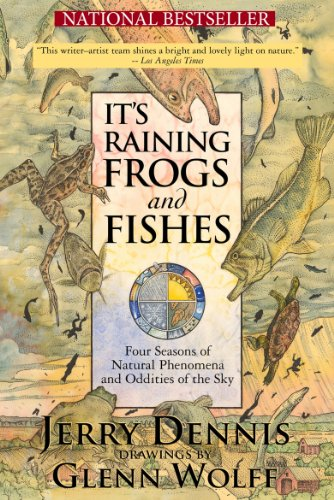 Jerry Dennis - It's Raining Frogs and Fishes: Four Seasons of Natural Phenomena and Oddities of the Sky