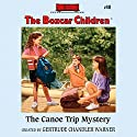 The Canoe Trip Mystery: The Boxcar Children Mysteries, Book 40 Audiobook by Gertrude Chandler Warner Narrated by Tim Gregory