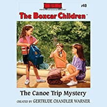 The Canoe Trip Mystery: The Boxcar Children Mysteries, Book 40 (       UNABRIDGED) by Gertrude Chandler Warner Narrated by Tim Gregory