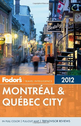 Fodor's Montreal & Quebec City 2012 (Full-color Travel Guide)