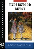 Understood Betsy (0874519209) by Fisher, Dorothea Frances