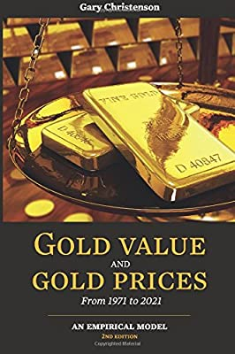 Gold Value and Gold Prices From 1971 - 2021: An Empirical Model de Gary Christenson