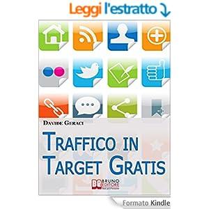 Traffico in target gratis. Metodo Passo Passo per Acquisire Clienti Mirati Velocemente e Gratuitamente. (Ebook Italiano - Anteprima Gratis)