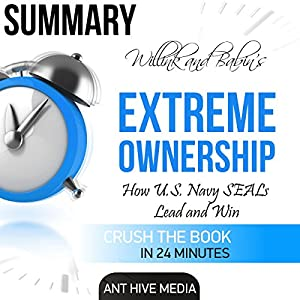 Summary: Willink and Babin's Extreme Ownership: How U.S. Navy Seals Lead and Win Audiobook
