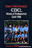 Mark H. McCormack's EBEL World of Professional Golf: 1988 (0002182831) by McCormack, Mark H.